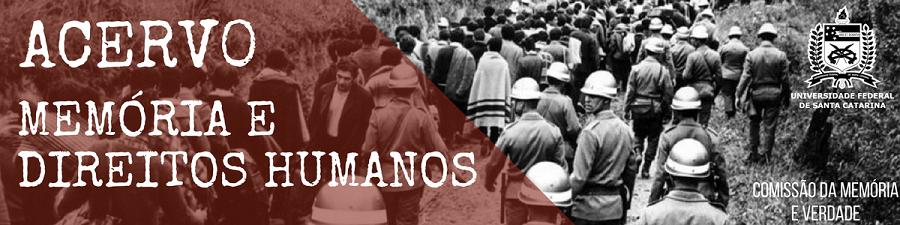 Acervo Memória e Direitos Humanos da Universidade Federal de Santa Catarina (UFSC)